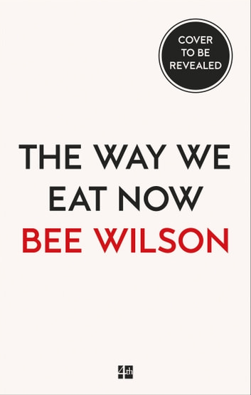 The Way We Eat Now ebook by Bee Wilson