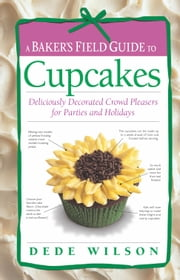 Baker's Field Guide to Cupcakes ebook by Dede Wilson