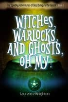 The Spooky Adventures of Boo Bangles the Ghost: Book 3 - Witches, Warlocks, and Ghosts, Oh, My! ebook by Laurence Knighton