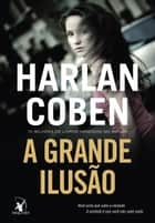 A grande ilusão ebook by Harlan Coben