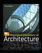 Illustrated Dictionary of Architecture, Third Edition ebook by Ernest Burden