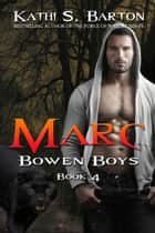 Marc (Bowen Boys Book 4) ebook by Kathi S Barton