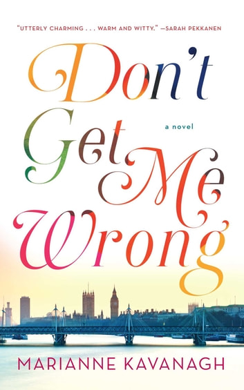Don't Get Me Wrong - A Novel ebook by Marianne Kavanagh