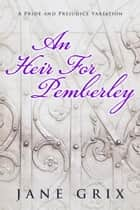 An Heir for Pemberley: A Pride and Prejudice Variation Short Story ebook by Jane Grix