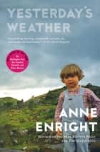 Yesterday's Weather - Stories ebook by Anne Enright