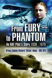 From Fury to Phantom - An RAF Pilot's Story - 1936-1970 ebook by Richard Haine (Group CptOBE DFC)