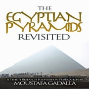 Egyptian Pyramids Revisited audiobook by Moustafa Gadalla
