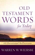 Old Testament Words for Today ebook by Warren W. Wiersbe