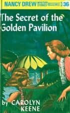 Nancy Drew 36: The Secret of the Golden Pavillion ebook by Carolyn Keene