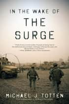 In the Wake of the Surge ebook by Michael J. Totten