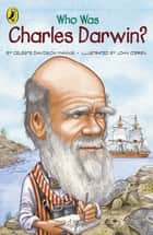 Who Was Charles Darwin? ebook by John O'Brien, Celeste Davidson Mannis