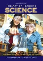 The Art of Teaching Science ebook by Jack Hassard,Michael Dias