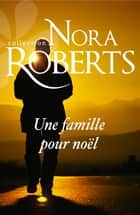 Une famille pour Noël ebook by Nora Roberts