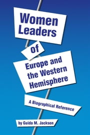 Women Leaders of Europe and the Western Hemisphere - A Biographical Reference ebook by Guida M. Jackson