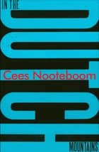 In the Dutch Mountains ebook by Cees Nooteboom, Alberto Manguel, Adrienne Dixon