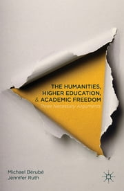 The Humanities, Higher Education, and Academic Freedom - Three Necessary Arguments ebook by Professor Michael Bérubé,Jennifer Ruth