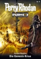 Perry Rhodan Neo 47: Die Genesis-Krise ebook by Christian Montillon