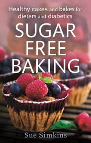 Sugar-Free Baking - Healthy cakes and bakes for dieters and diabetics ebook by Sue Simkins