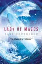 Lady of Mazes ebook by Karl Schroeder