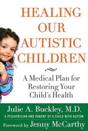 Healing Our Autistic Children - A Medical Plan for Restoring Your Child's Health ebook by Julie A. Buckley,Jenny McCarthy