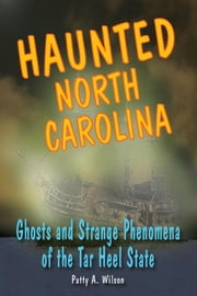 Haunted North Carolina - Ghosts and Strange Phenomena of the Tar Heel State ebook by Patty A. Wilson