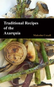 Traditional Recipes of the Axarquia ebook by Malcolm Coxall