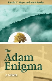 The Adam Enigma - A Novel ebook by Ronald C. Meyer,Mark Reeder