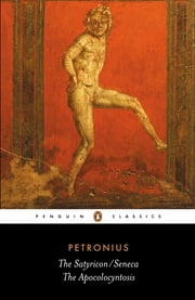 The Satyricon: the Apocolocyntosis - the Apocolocyntosis ebook by Petronius,Seneca
