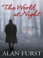 The World at Night ebook by Alan Furst