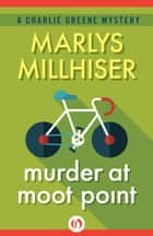 Murder at Moot Point ebook by Marlys Millhiser