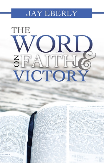 The Word on Faith and Victory ebook by Jay Eberly