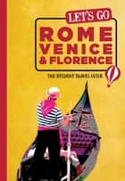 Let's Go Rome, Venice & Florence - The Student Travel Guide ebook by Harvard Student Agencies, Inc.