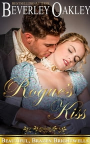 Rogue's Kiss - Beautiful, Brazen Brightwells, #2 ebook by Beverley Oakley