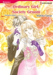 ORDINARY GIRL, SOCIETY GROOM (Harlequin Comics) - Harlequin Comics ebook by Natasha Oakley,Makiko Tamai