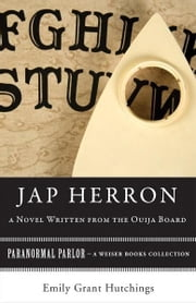 Jap Herron, A Novel Written from the Ouija Board - Paranormal Parlor, A Weiser Books Collection ebook by Hutchings, Emily Grant,Ventura, Varla