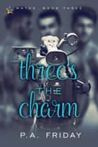 Three's the Charm ebook by P.A. Friday
