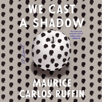 We Cast a Shadow - A Novel audiobook by Maurice Carlos Ruffin