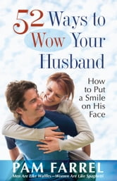 52 Ways to Wow Your Husband - How to Put a Smile on His Face ebook by Pam Farrel