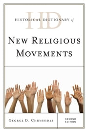 Historical Dictionary of New Religious Movements ebook by George D. Chryssides