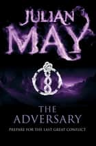 The Adversary ebook by Julian May