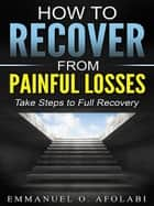 How to Recover from Painful Losses ebook by Emmanuel O. Afolabi