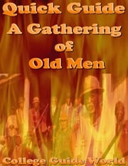 Quick Guide: A Gathering of Old Men ebook by College Guide World