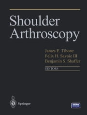 Shoulder Arthroscopy ebook by James Tibone, Felix H. III Savoie, Benjamin Shaffer