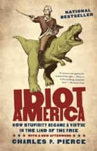 Idiot America ebook by Charles P. Pierce