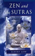 Zen and the Sutras ebook by Albert Low