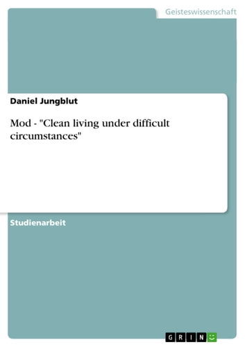 Mod - 'Clean living under difficult circumstances' - Clean living under difficult circumstances' ebook by Daniel Jungblut