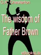 The Wisdom of Father Brown ebook by eBooksLib