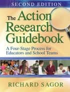 The Action Research Guidebook ebook by Richard D. Sagor