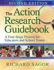 The Action Research Guidebook - A Four-Stage Process for Educators and School Teams ebook by Richard D. Sagor