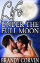 Life Under the Full Moon ebook by Brandy Corvin